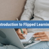 Introduction to Flipped Learning